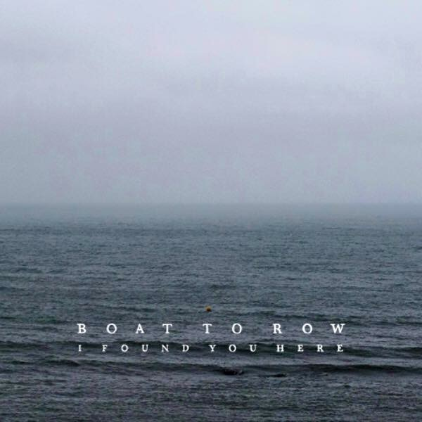 Boat to Row - I Found You Here